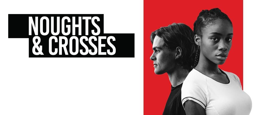 YA Meets the Northern Stage: A Review of Sabrina Mahfouz's Stage Adaptation of Malorie Blackman's Noughts and Crosses