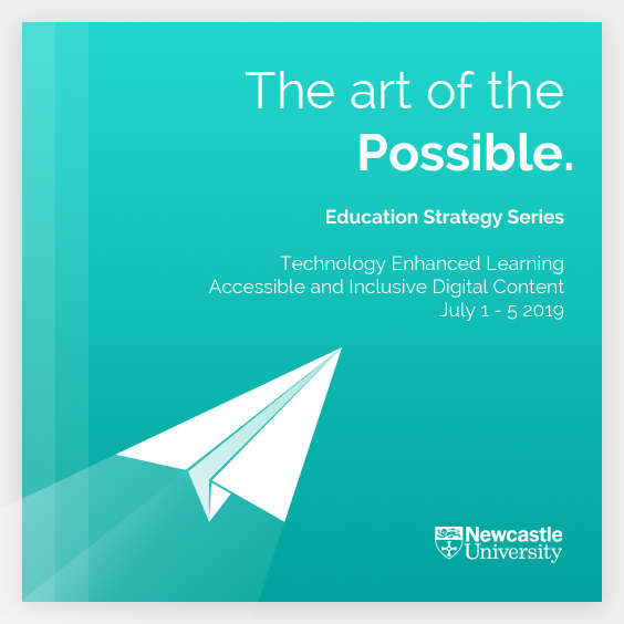 The art of the possible, Education Strategy Series, Technology Enhanced Learning, Accessible and Inclusive Digital Content, July 1-5 2019