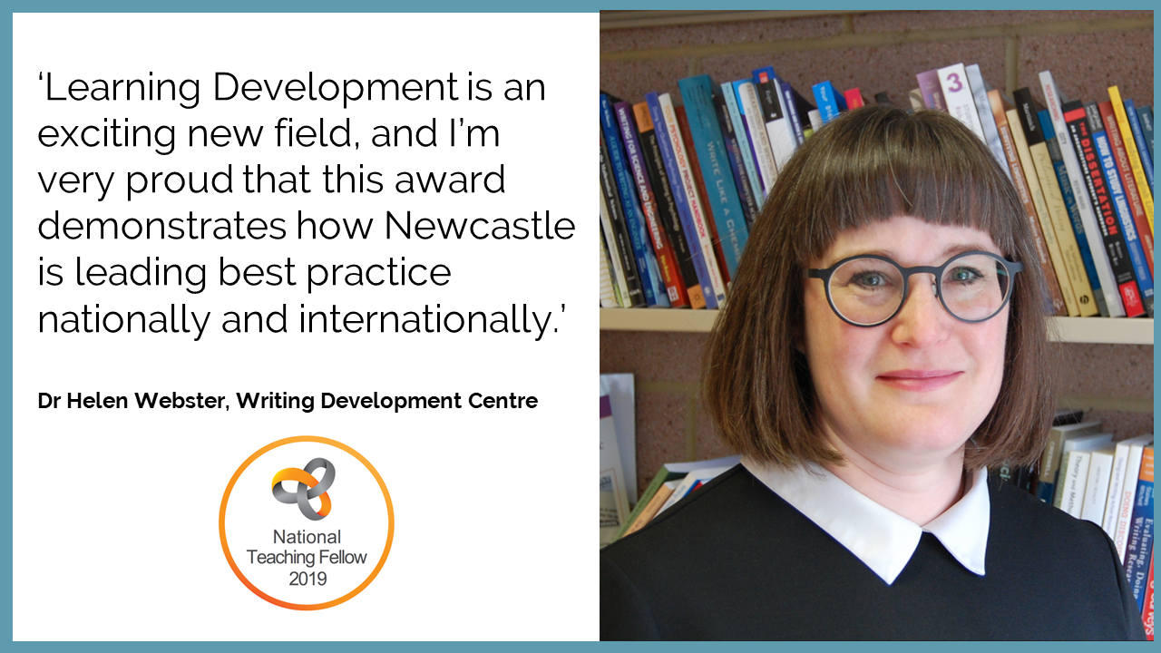 'Learning Development is an exciting new field, and I'm very proud that this award demonstrates how Newcastle is leading best practice nationally and internationally.' Dr Helen Webster, Writing Development Centre