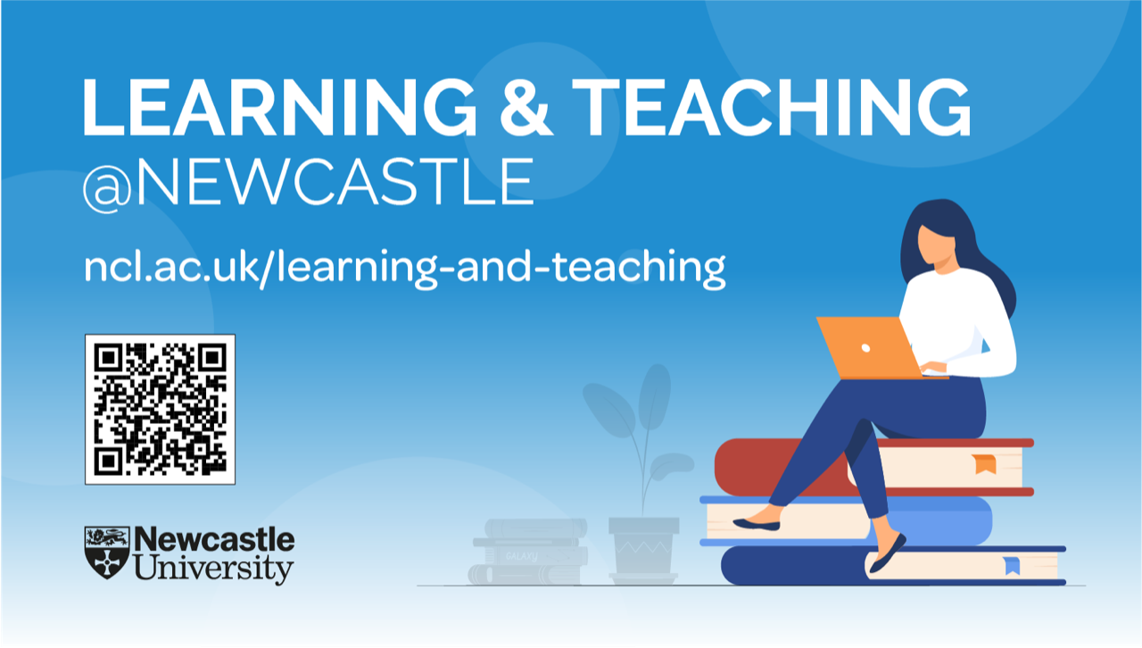 Learning & Teaching @ Newcastle ncl.ac.uk/learning-and-teaching