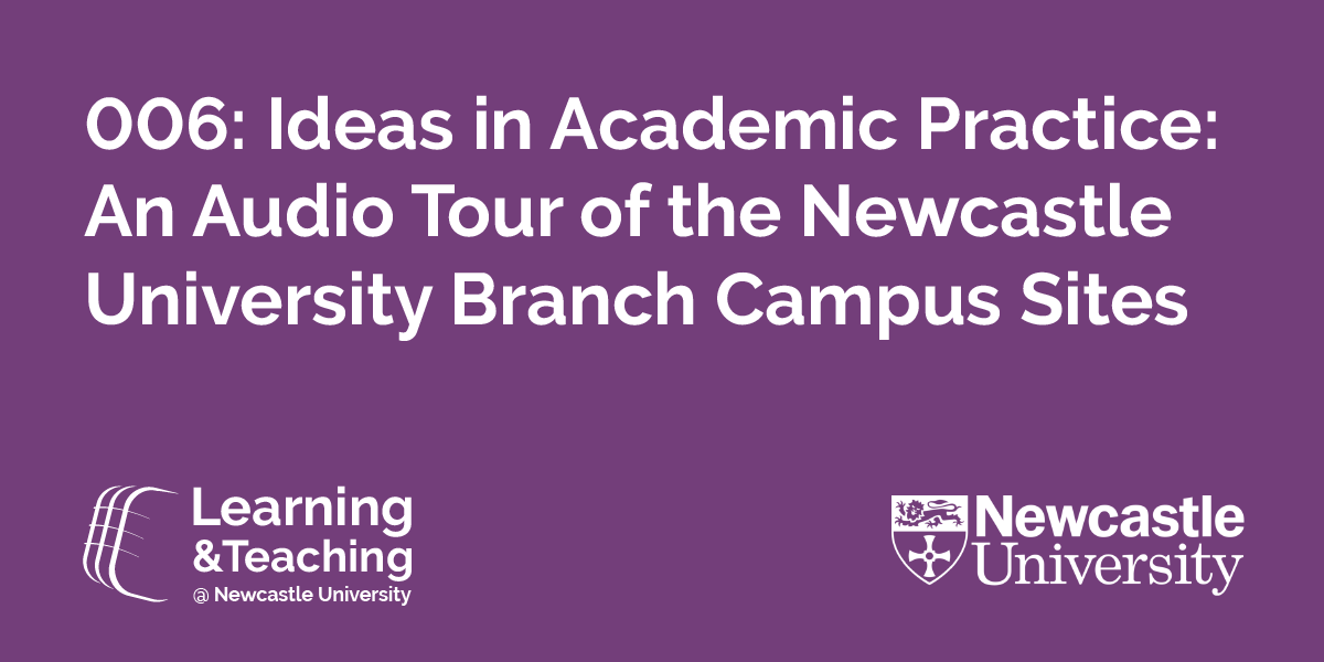 006: Ideas in Academic Practice: An Audio Tour of the Newcastle University Branch Campus Sites